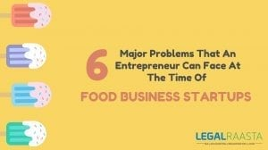 Six major problems that an entrepreneur can face at the time of food business startups